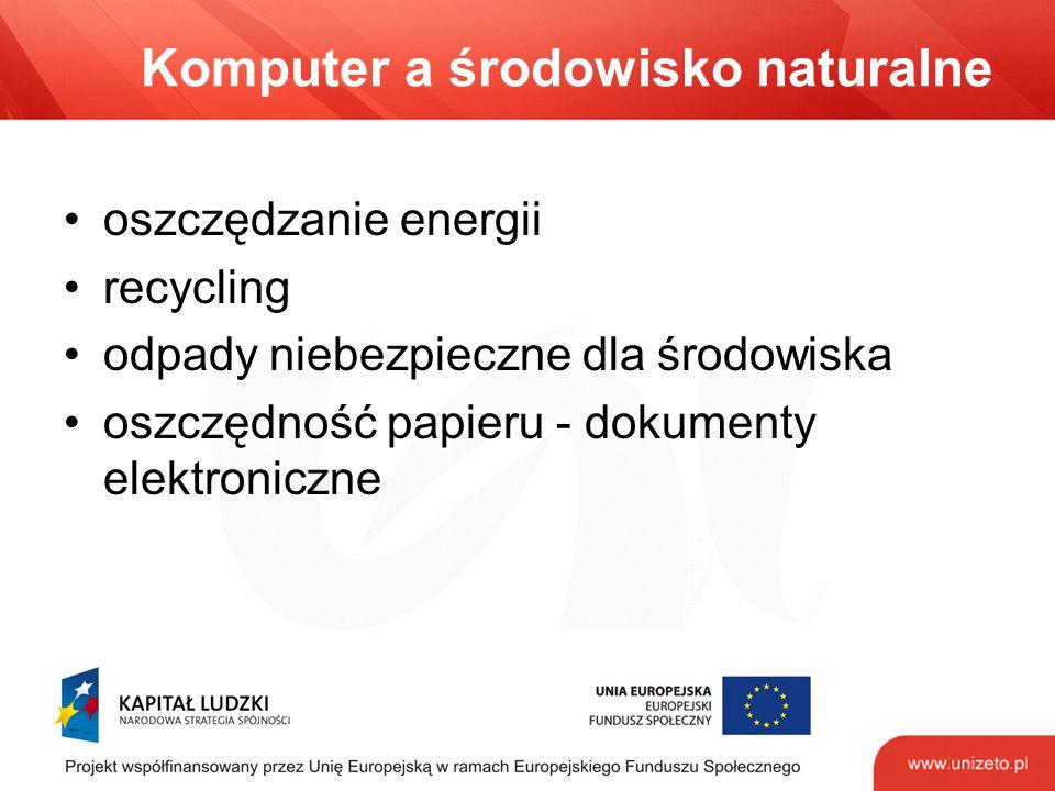 Komputer a środowisko naturalne oszczędzanie energii recycling odpady niebezpieczne dla środowiska oszczędność papieru - dokumenty elektroniczne