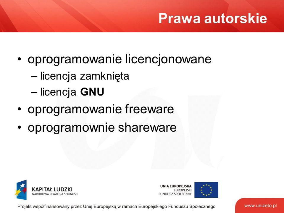 Prawa autorskie oprogramowanie licencjonowane –licencja zamknięta –licencja GNU oprogramowanie freeware oprogramownie shareware