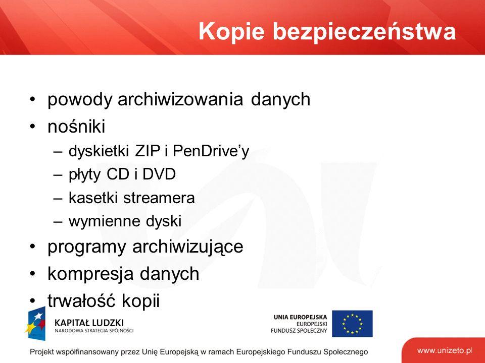 Kopie bezpieczeństwa powody archiwizowania danych nośniki –dyskietki ZIP i PenDrive'y –płyty CD i DVD –kasetki streamera –wymienne dyski programy archiwizujące kompresja danych trwałość kopii