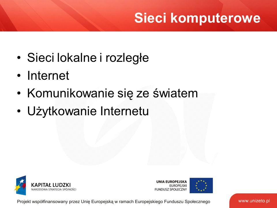 Sieci komputerowe Sieci lokalne i rozległe Internet Komunikowanie się ze światem Użytkowanie Internetu