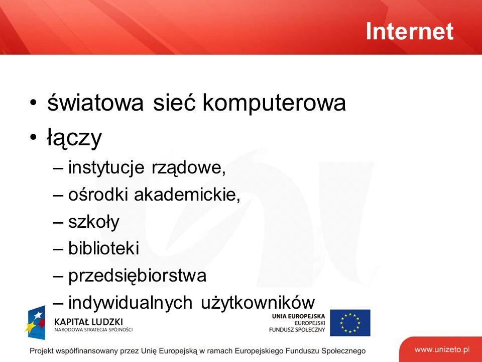 Internet światowa sieć komputerowa łączy –instytucje rządowe, –ośrodki akademickie, –szkoły –biblioteki –przedsiębiorstwa –indywidualnych użytkowników