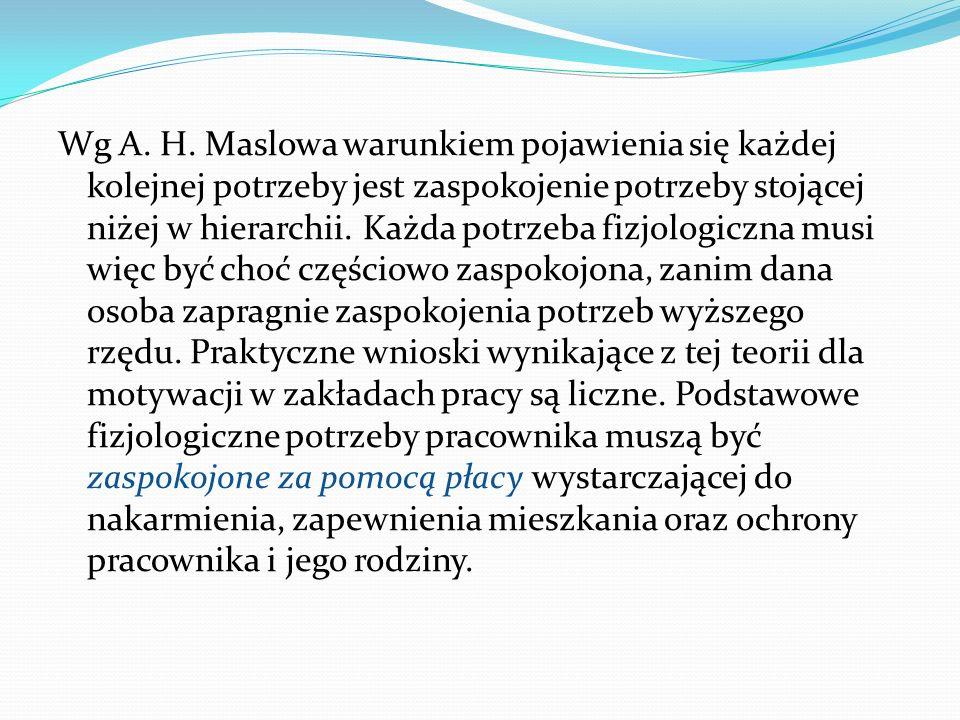 Wg A. H. Maslowa warunkiem pojawienia się każdej kolejnej potrzeby jest zaspokojenie potrzeby stojącej niżej w hierarchii. Każda potrzeba fizjologiczn