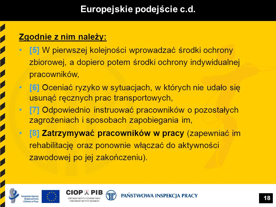 18 Europejskie podejście c.d. Zgodnie z nim należy: [5] W pierwszej kolejności wprowadzać środki ochrony zbiorowej, a dopiero potem środki ochrony ind