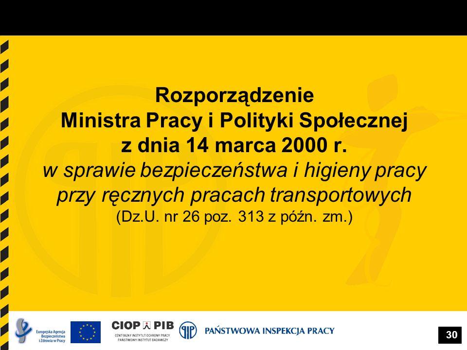 30 Rozporządzenie Ministra Pracy i Polityki Społecznej z dnia 14 marca 2000 r. w sprawie bezpieczeństwa i higieny pracy przy ręcznych pracach transpor