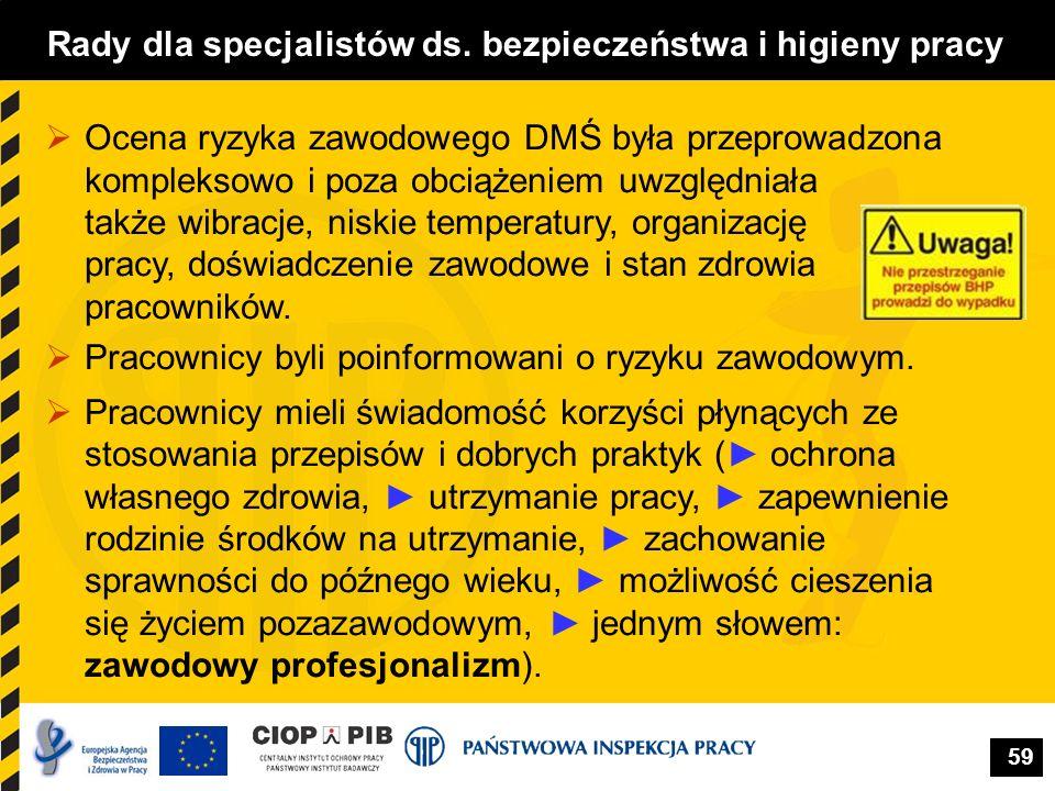 59 Rady dla specjalistów ds. bezpieczeństwa i higieny pracy  Ocena ryzyka zawodowego DMŚ była przeprowadzona kompleksowo i poza obciążeniem uwzględni