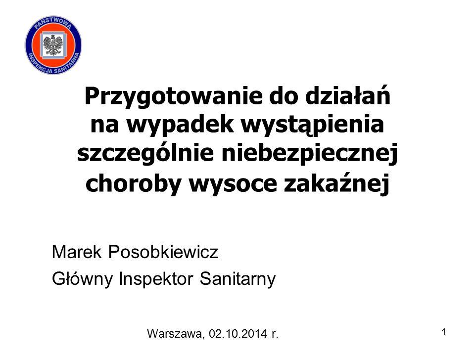Przygotowanie do działań na wypadek wystąpienia szczególnie niebezpiecznej choroby wysoce zakaźnej Marek Posobkiewicz Główny Inspektor Sanitarny Warszawa, 02.10.2014 r.