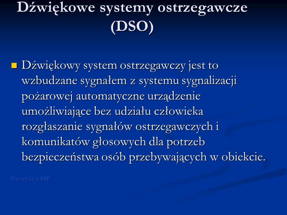 Dźwiękowe systemy ostrzegawcze (DSO) Dźwiękowy system ostrzegawczy jest to wzbudzane sygnałem z systemu sygnalizacji pożarowej automatyczne urządzenie