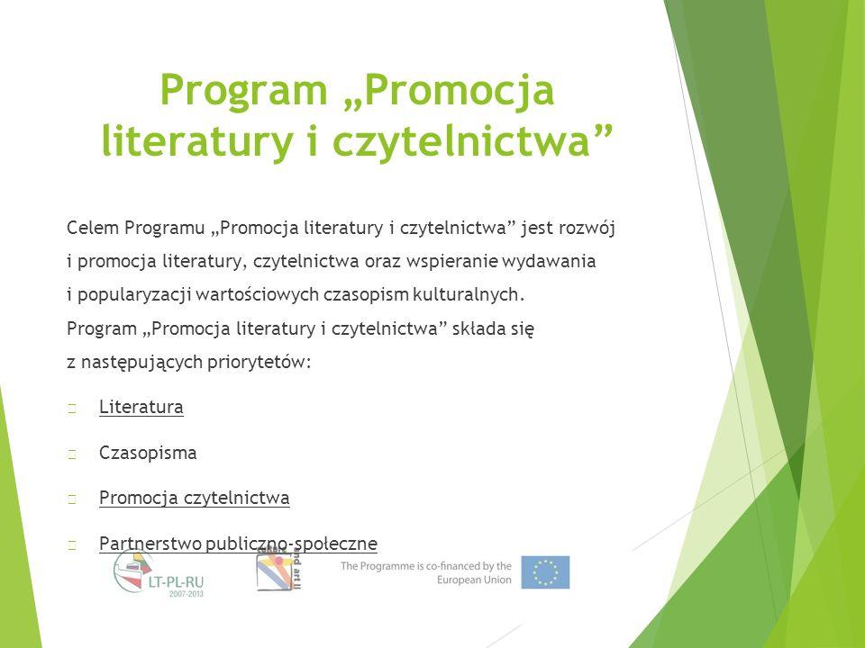 """Program """"Promocja literatury i czytelnictwa Celem Programu """"Promocja literatury i czytelnictwa jest rozwój i promocja literatury, czytelnictwa oraz wspieranie wydawania i popularyzacji wartościowych czasopism kulturalnych."""