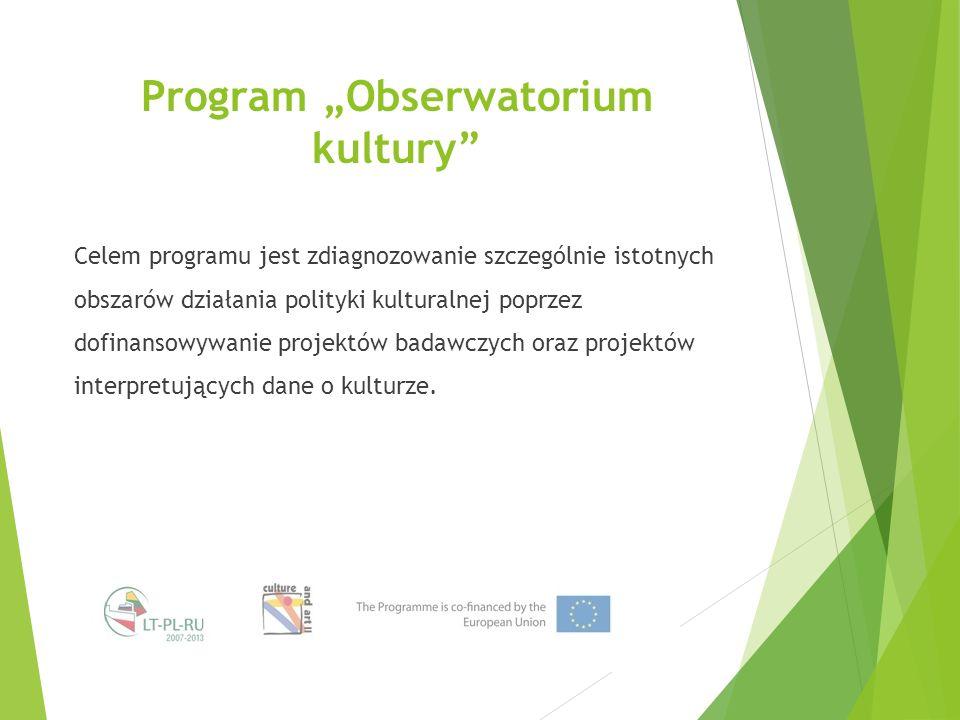"""Program """"Obserwatorium kultury Celem programu jest zdiagnozowanie szczególnie istotnych obszarów działania polityki kulturalnej poprzez dofinansowywanie projektów badawczych oraz projektów interpretujących dane o kulturze."""
