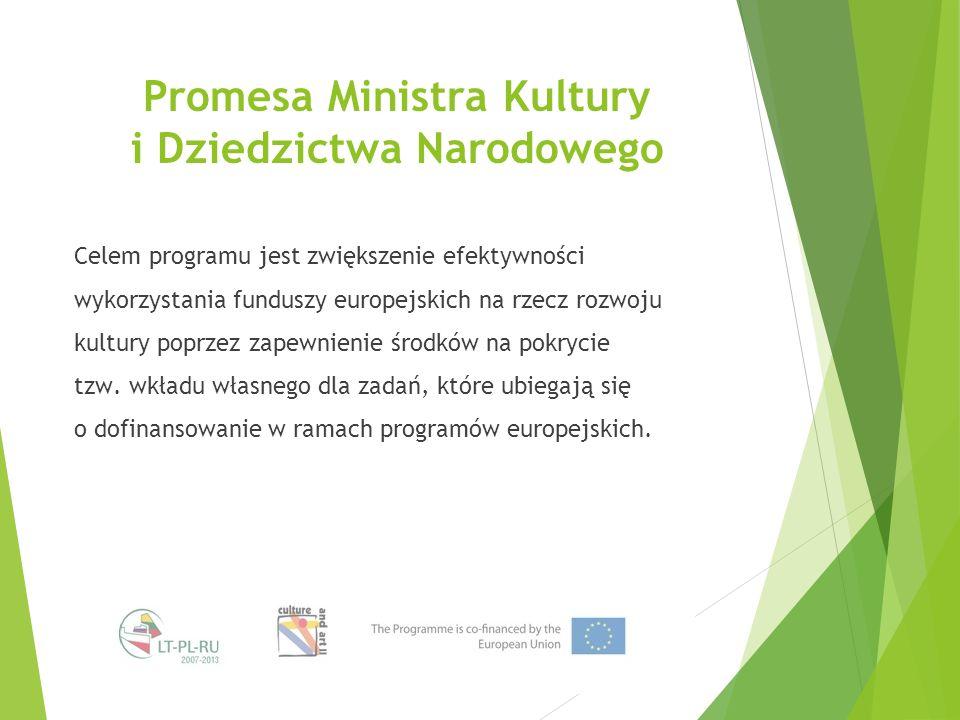 Promesa Ministra Kultury i Dziedzictwa Narodowego Celem programu jest zwiększenie efektywności wykorzystania funduszy europejskich na rzecz rozwoju kultury poprzez zapewnienie środków na pokrycie tzw.