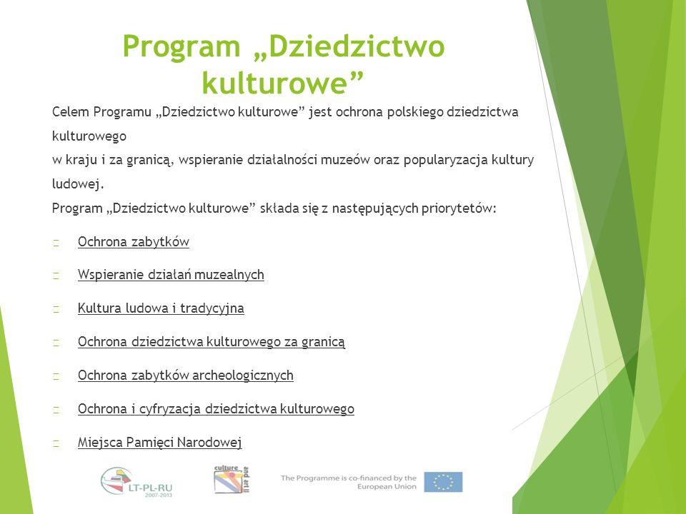 """Program """"Dziedzictwo kulturowe Celem Programu """"Dziedzictwo kulturowe jest ochrona polskiego dziedzictwa kulturowego w kraju i za granicą, wspieranie działalności muzeów oraz popularyzacja kultury ludowej."""