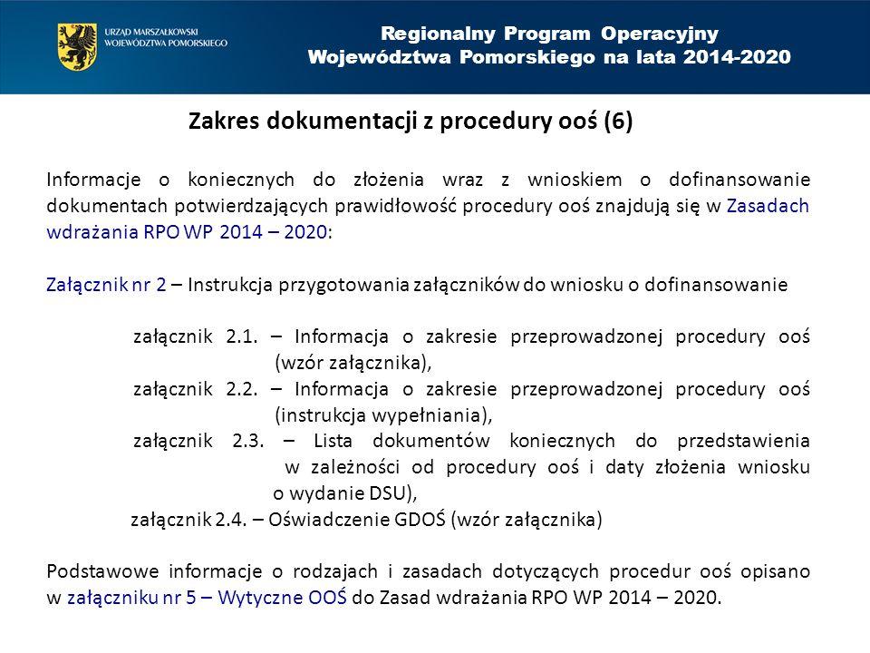 Regionalny Program Operacyjny Województwa Pomorskiego na lata 2014-2020 Zakres dokumentacji z procedury ooś (6) Informacje o koniecznych do złożenia w