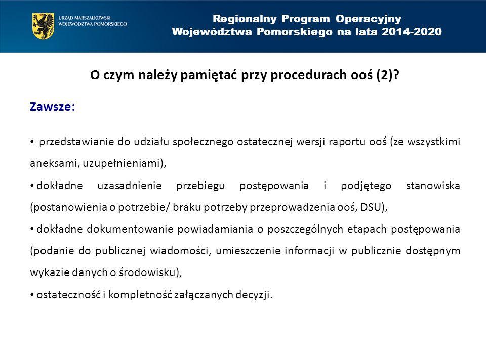 Regionalny Program Operacyjny Województwa Pomorskiego na lata 2014-2020 O czym należy pamiętać przy procedurach ooś (2)? Zawsze: przedstawianie do udz