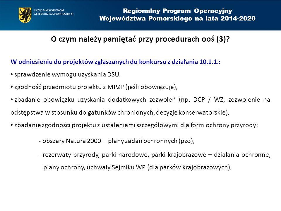 Regionalny Program Operacyjny Województwa Pomorskiego na lata 2014-2020 O czym należy pamiętać przy procedurach ooś (3)? W odniesieniu do projektów zg