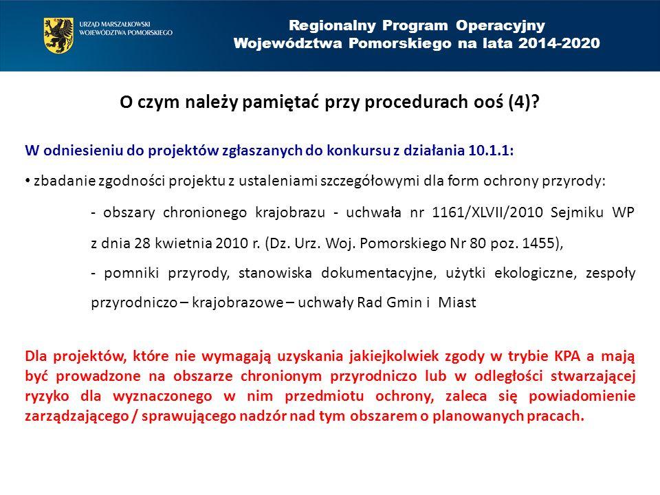 Regionalny Program Operacyjny Województwa Pomorskiego na lata 2014-2020 O czym należy pamiętać przy procedurach ooś (4)? W odniesieniu do projektów zg