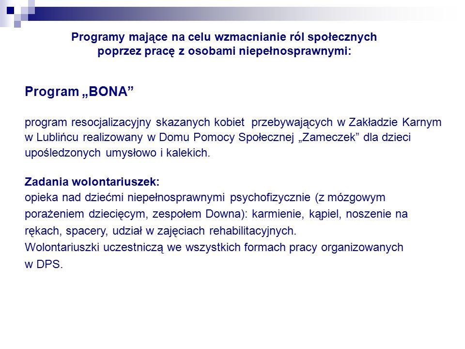 """Program """"BONA program resocjalizacyjny skazanych kobiet przebywających w Zakładzie Karnym w Lublińcu realizowany w Domu Pomocy Społecznej """"Zameczek dla dzieci upośledzonych umysłowo i kalekich."""