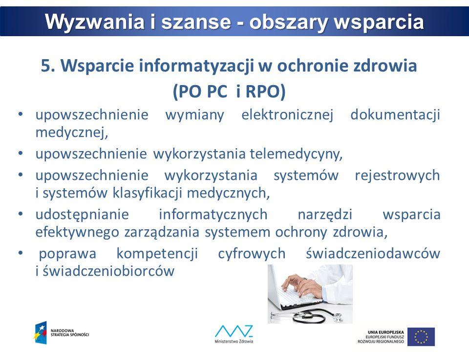 5. Wsparcie informatyzacji w ochronie zdrowia (PO PC i RPO) upowszechnienie wymiany elektronicznej dokumentacji medycznej, upowszechnienie wykorzystan