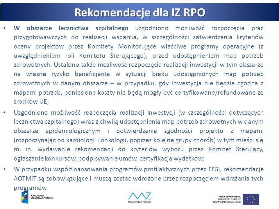 Rekomendacje dla IZ RPO konkursy projekty pozakonkursowe konkursy PWER POIŚ RPO W obszarze lecznictwa szpitalnego uzgodniono możliwość rozpoczęcia prac przygotowawczych do realizacji wsparcia, w szczególności zatwierdzenia kryteriów oceny projektów przez Komitety Monitorujące właściwe programy operacyjne (z uwzględnieniem roli Komitetu Sterującego), przed udostępnieniem map potrzeb zdrowotnych.