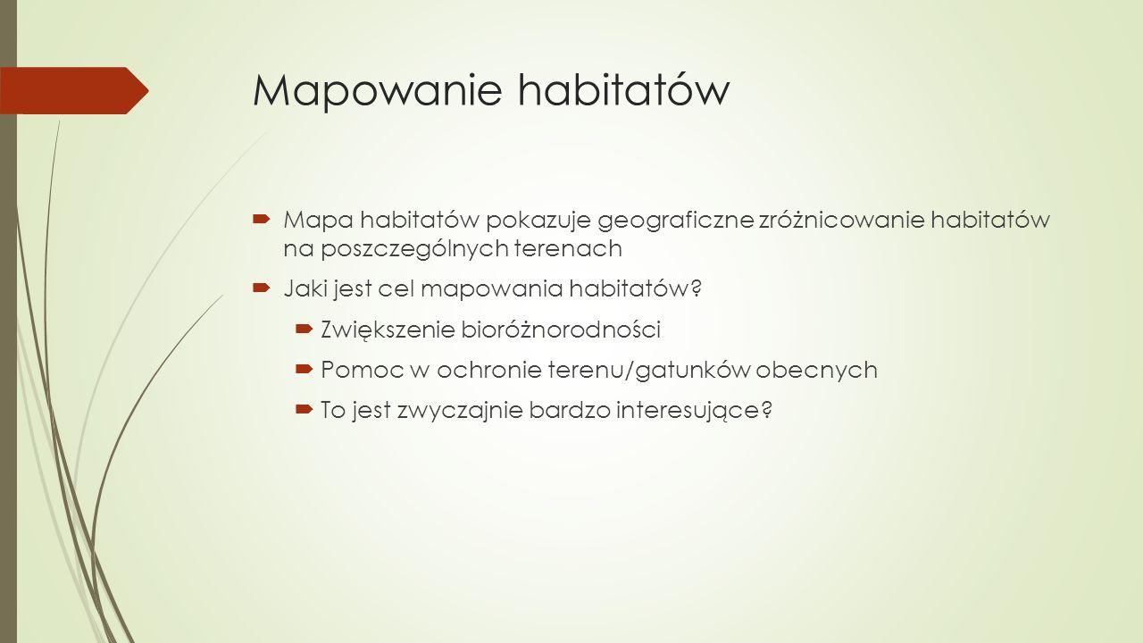 Mapowanie habitatów  Mapa habitatów pokazuje geograficzne zróżnicowanie habitatów na poszczególnych terenach  Jaki jest cel mapowania habitatów.