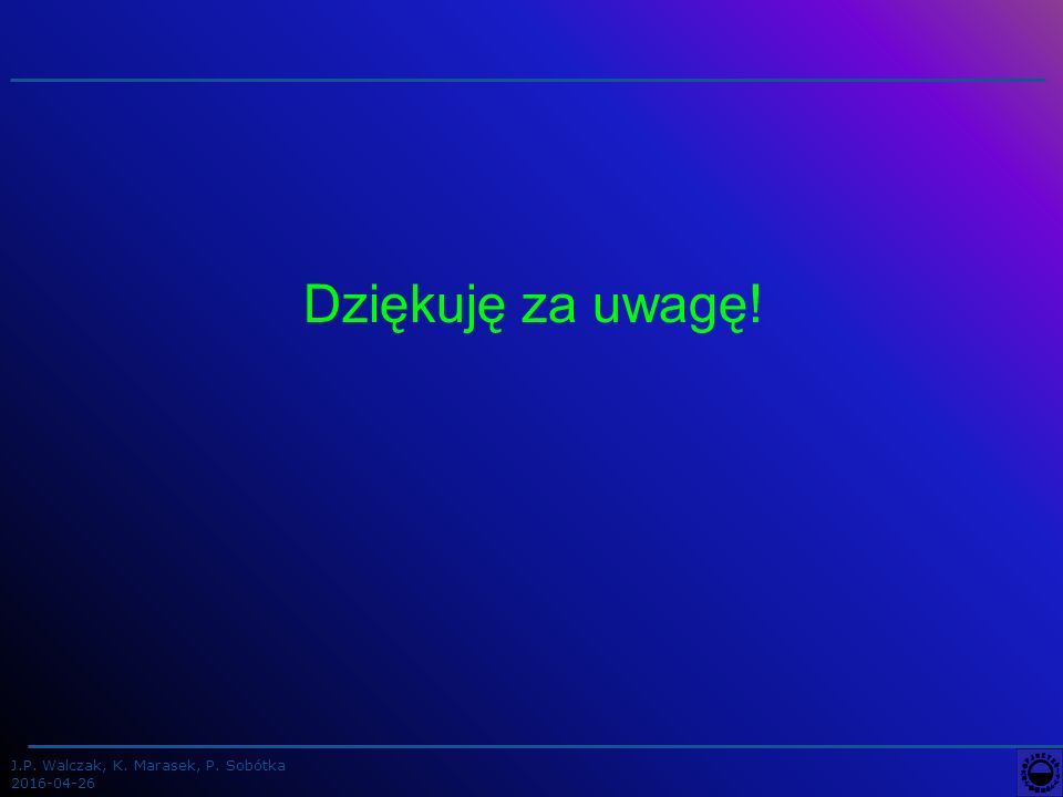 J.P. Walczak, K. Marasek, P. Sobótka 2016-04-26 Dziękuję za uwagę!