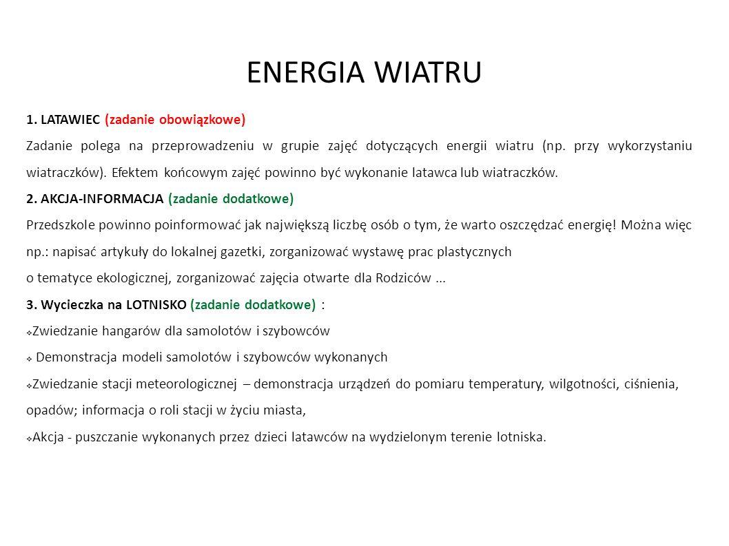ENERGIA WIATRU 1. LATAWIEC (zadanie obowiązkowe) Zadanie polega na przeprowadzeniu w grupie zajęć dotyczących energii wiatru (np. przy wykorzystaniu w