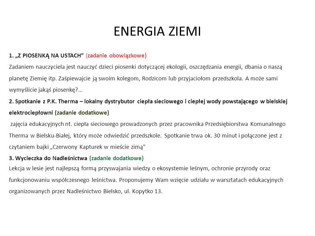 """ENERGIA ZIEMI 1. """"Z PIOSENKĄ NA USTACH"""" (zadanie obowiązkowe) Zadaniem nauczyciela jest nauczyć dzieci piosenki dotyczącej ekologii, oszczędzania ener"""