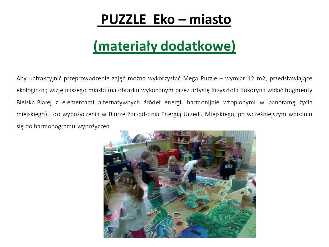 PUZZLE Eko – miasto (materiały dodatkowe) Aby uatrakcyjnić przeprowadzenie zajęć można wykorzystać Mega Puzzle – wymiar 12 m2, przedstawiające ekologi