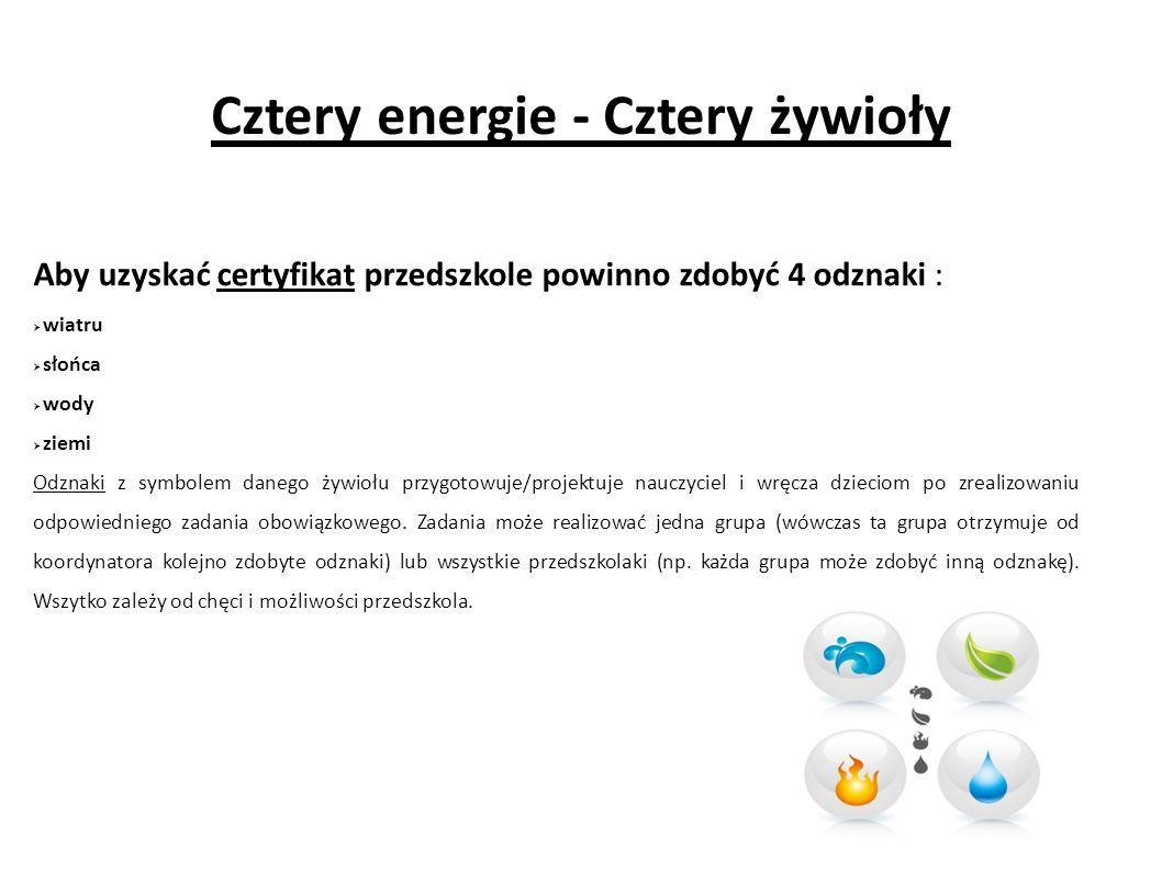 Cztery energie - Cztery żywioły Aby uzyskać certyfikat przedszkole powinno zdobyć 4 odznaki :  wiatru  słońca  wody  ziemi Odznaki z symbolem dane