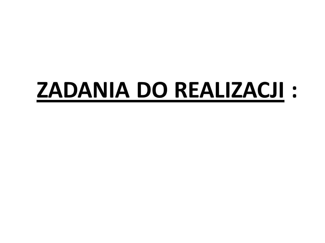 ZADANIA DO REALIZACJI :