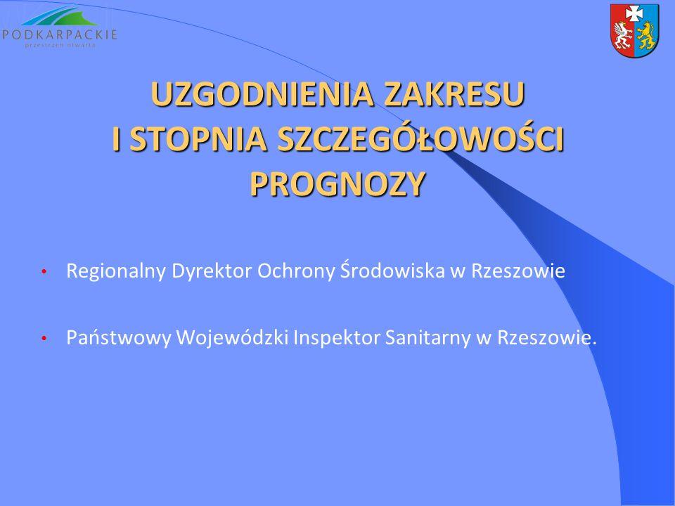 UZGODNIENIA ZAKRESU I STOPNIA SZCZEGÓŁOWOŚCI PROGNOZY Regionalny Dyrektor Ochrony Środowiska w Rzeszowie Państwowy Wojewódzki Inspektor Sanitarny w Rzeszowie.
