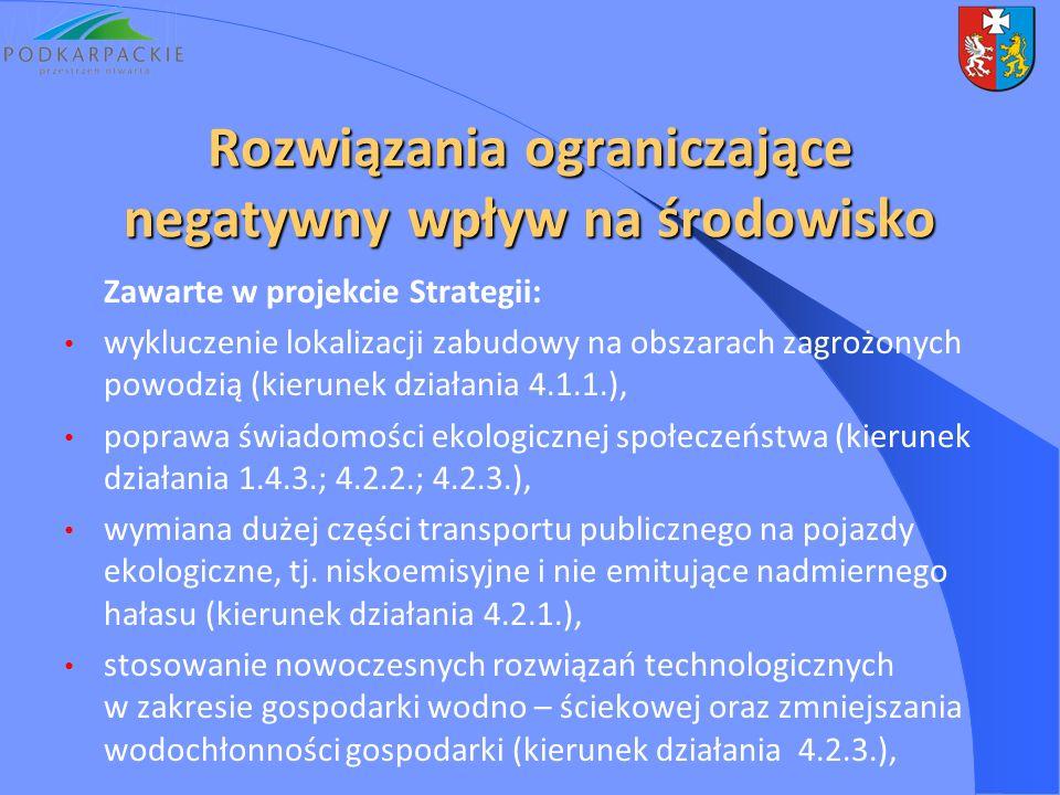 Rozwiązania ograniczające negatywny wpływ na środowisko Zawarte w projekcie Strategii: wykluczenie lokalizacji zabudowy na obszarach zagrożonych powodzią (kierunek działania 4.1.1.), poprawa świadomości ekologicznej społeczeństwa (kierunek działania 1.4.3.; 4.2.2.; 4.2.3.), wymiana dużej części transportu publicznego na pojazdy ekologiczne, tj.