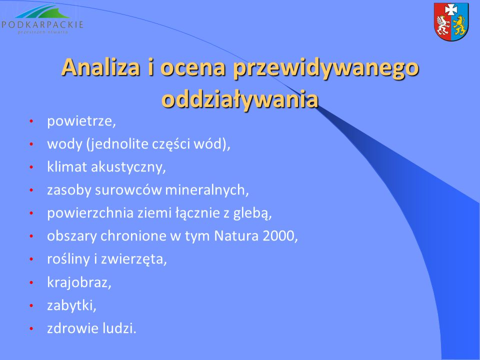 Analiza i ocena przewidywanego oddziaływania powietrze, wody (jednolite części wód), klimat akustyczny, zasoby surowców mineralnych, powierzchnia ziemi łącznie z glebą, obszary chronione w tym Natura 2000, rośliny i zwierzęta, krajobraz, zabytki, zdrowie ludzi.