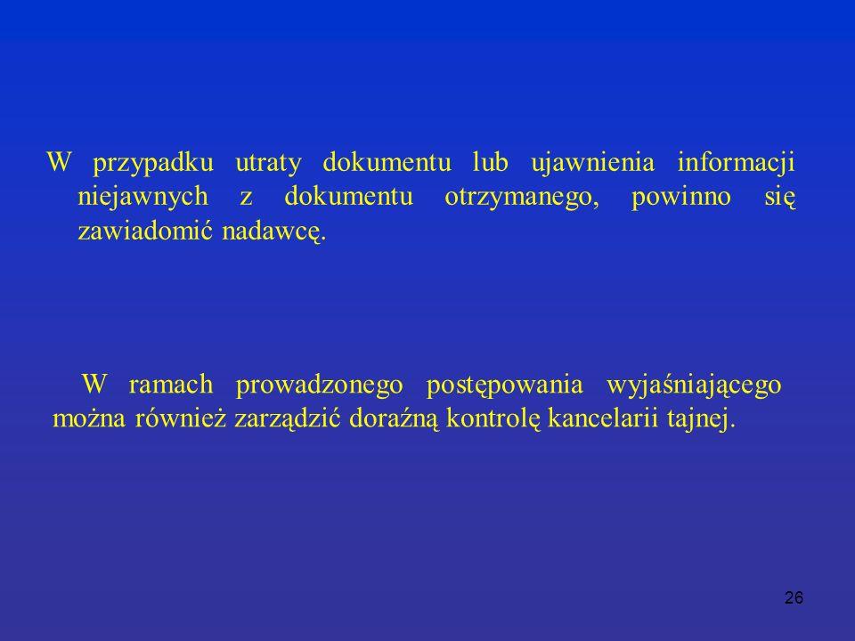 26 W przypadku utraty dokumentu lub ujawnienia informacji niejawnych z dokumentu otrzymanego, powinno się zawiadomić nadawcę.