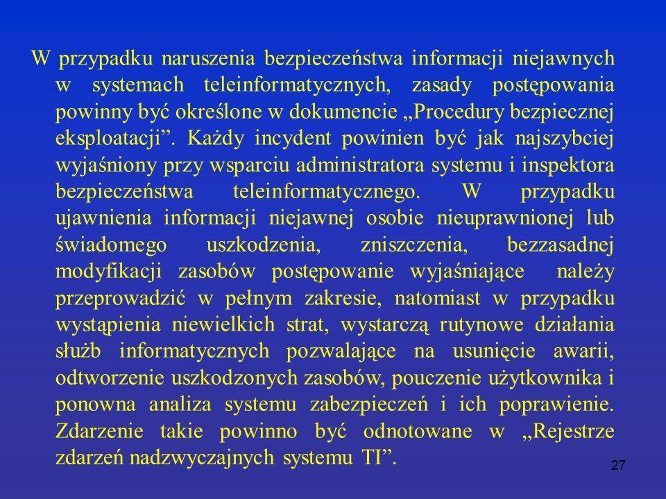 """27 W przypadku naruszenia bezpieczeństwa informacji niejawnych w systemach teleinformatycznych, zasady postępowania powinny być określone w dokumencie """"Procedury bezpiecznej eksploatacji ."""