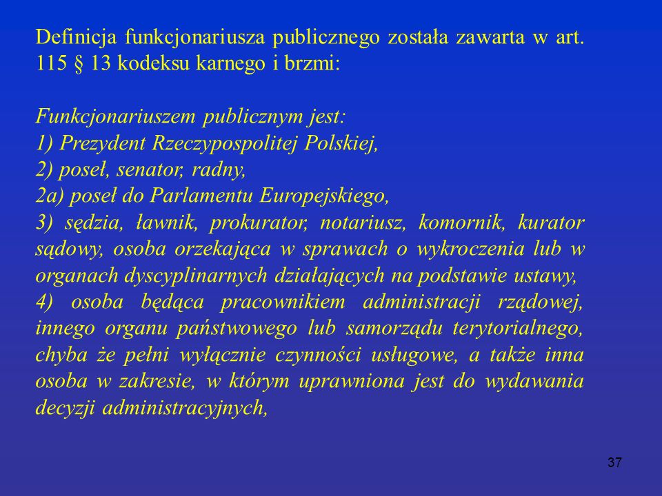 37 Definicja funkcjonariusza publicznego została zawarta w art.