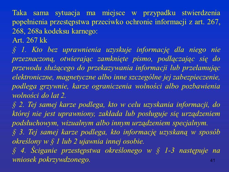 41 Taka sama sytuacja ma miejsce w przypadku stwierdzenia popełnienia przestępstwa przeciwko ochronie informacji z art.