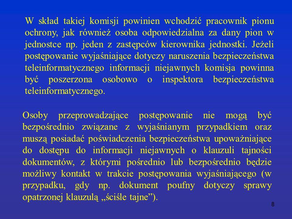 8 W skład takiej komisji powinien wchodzić pracownik pionu ochrony, jak również osoba odpowiedzialna za dany pion w jednostce np.