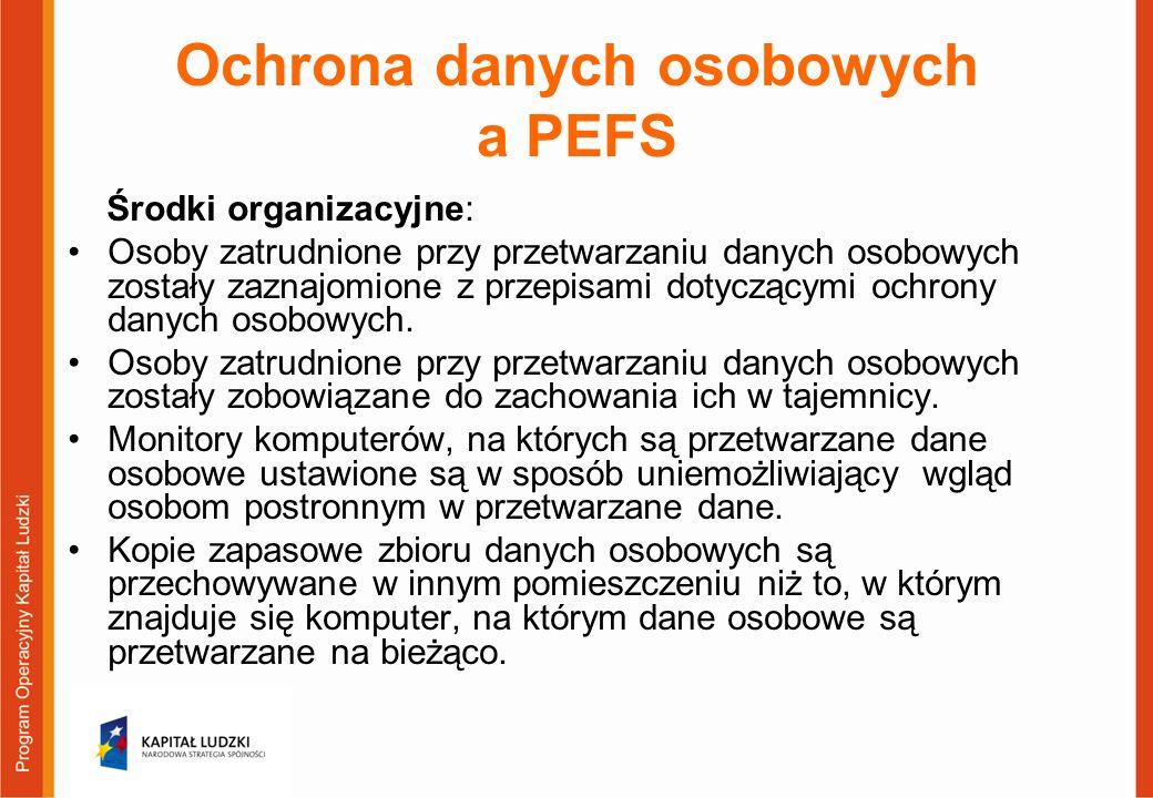 Ochrona danych osobowych a PEFS Środki organizacyjne: Osoby zatrudnione przy przetwarzaniu danych osobowych zostały zaznajomione z przepisami dotyczącymi ochrony danych osobowych.