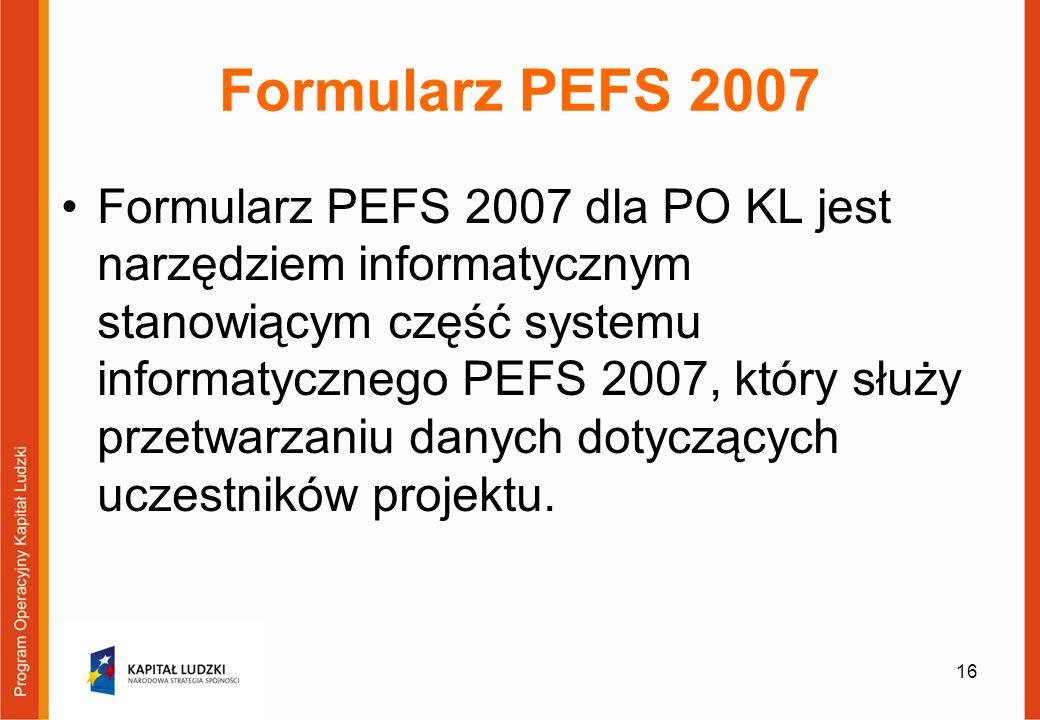 Formularz PEFS 2007 Formularz PEFS 2007 dla PO KL jest narzędziem informatycznym stanowiącym część systemu informatycznego PEFS 2007, który służy przetwarzaniu danych dotyczących uczestników projektu.