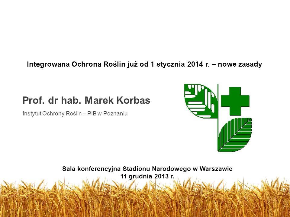 Prof. dr hab. Marek Korbas Instytut Ochrony Roślin – PIB w Poznaniu Integrowana Ochrona Roślin już od 1 stycznia 2014 r. – nowe zasady Sala konferency
