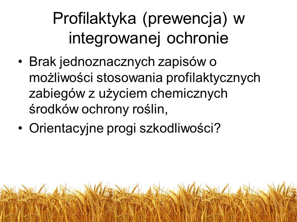 Profilaktyka (prewencja) w integrowanej ochronie Brak jednoznacznych zapisów o możliwości stosowania profilaktycznych zabiegów z użyciem chemicznych ś