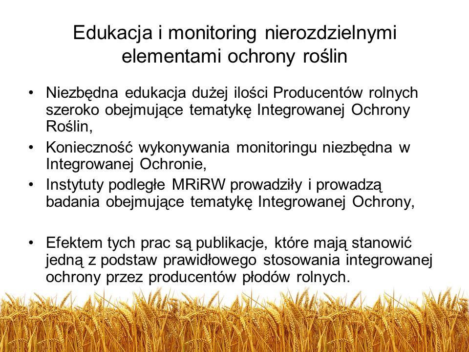 Edukacja i monitoring nierozdzielnymi elementami ochrony roślin Niezbędna edukacja dużej ilości Producentów rolnych szeroko obejmujące tematykę Integr