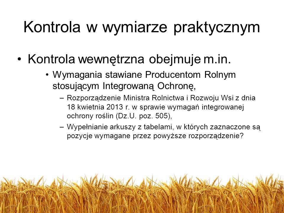 Kontrola w wymiarze praktycznym Kontrola wewnętrzna obejmuje m.in. Wymagania stawiane Producentom Rolnym stosującym Integrowaną Ochronę, –Rozporządzen