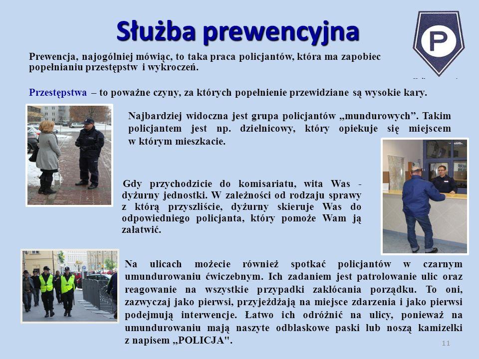 Służba prewencyjna Prewencja, najogólniej mówiąc, to taka praca policjantów, która ma zapobiec popełnianiu przestępstw i wykroczeń.