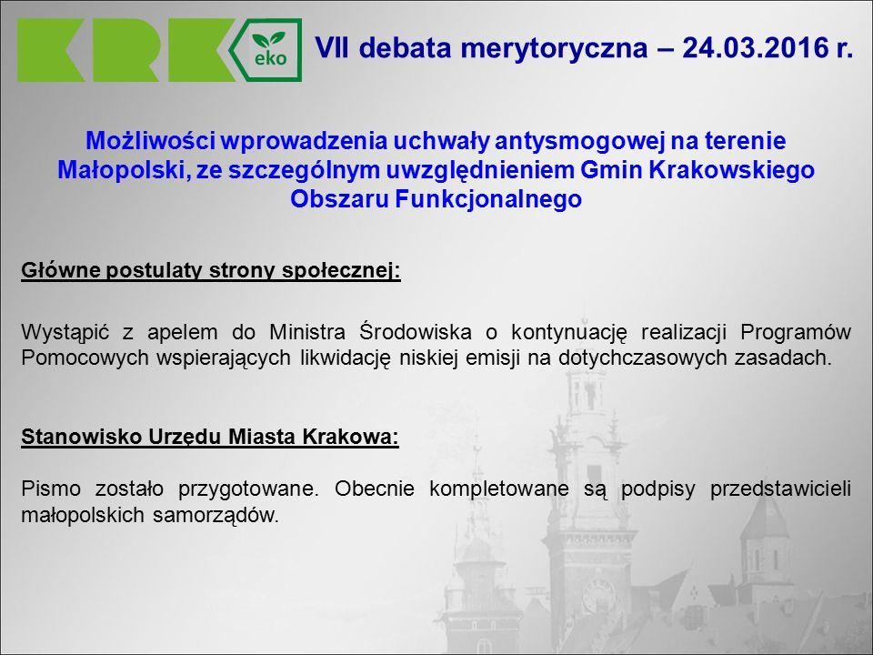 Możliwości wprowadzenia uchwały antysmogowej na terenie Małopolski, ze szczególnym uwzględnieniem Gmin Krakowskiego Obszaru Funkcjonalnego Główne postulaty strony społecznej: Wystąpić z apelem do Ministra Środowiska o kontynuację realizacji Programów Pomocowych wspierających likwidację niskiej emisji na dotychczasowych zasadach.