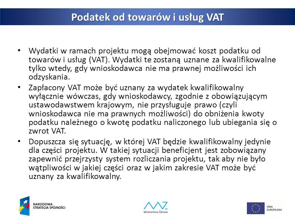 27 Podatek od towarów i usług VAT Wydatki w ramach projektu mogą obejmować koszt podatku od towarów i usług (VAT).