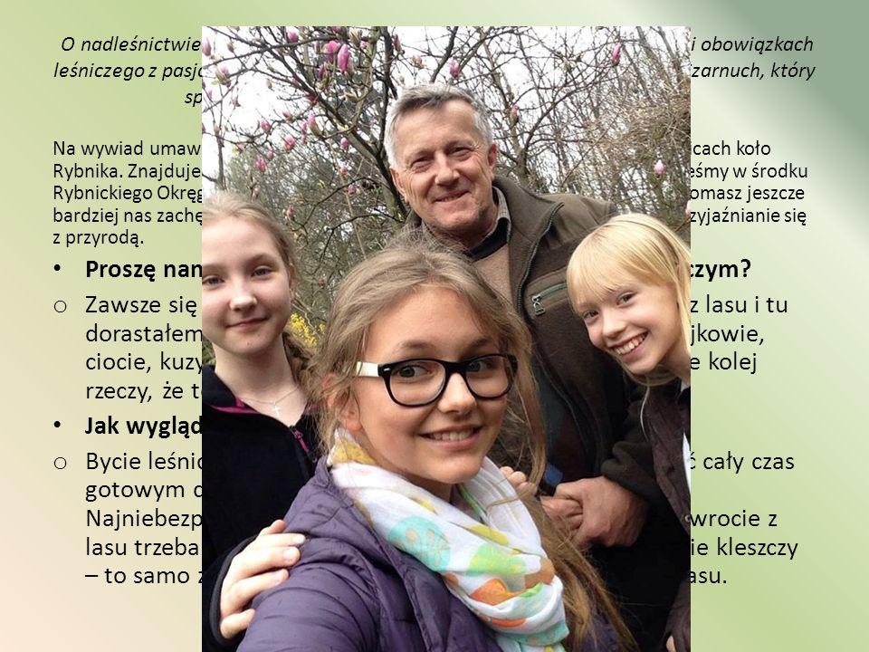 O nadleśnictwie Rybnik, perełkach tutejszego terenu, ochronie przyrody i obowiązkach leśniczego z pasją opowiedział nam emerytowany leśniczy, pan Tomasz Czarnuch, który sprawował pieczę nad leśnictwem Jankowice przez 47lat.