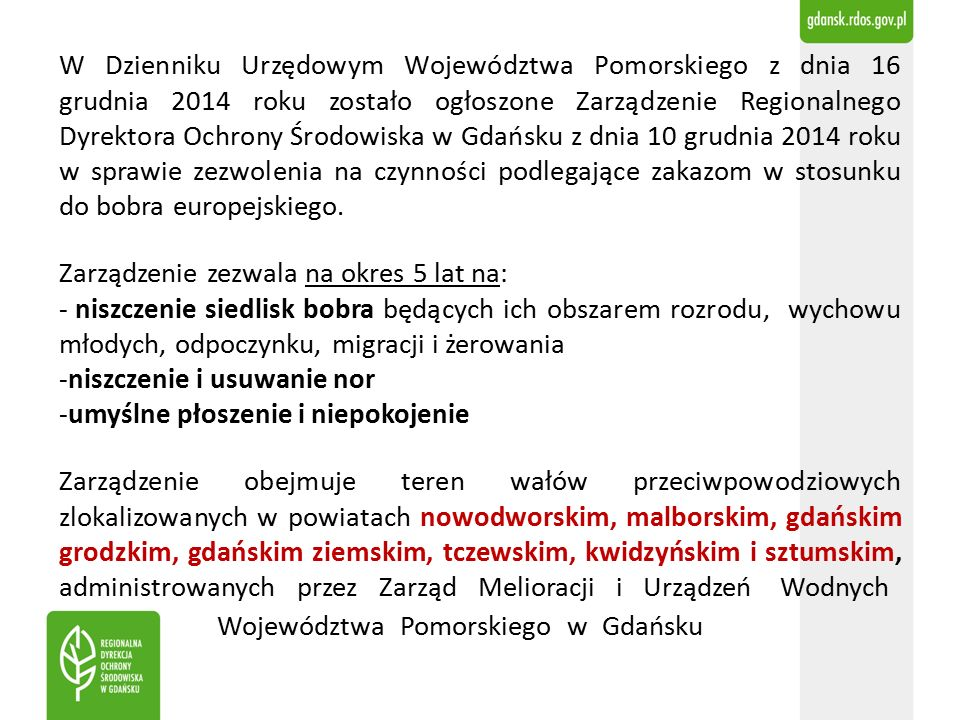 W Dzienniku Urzędowym Województwa Pomorskiego z dnia 16 grudnia 2014 roku zostało ogłoszone Zarządzenie Regionalnego Dyrektora Ochrony Środowiska w Gdańsku z dnia 10 grudnia 2014 roku w sprawie zezwolenia na czynności podlegające zakazom w stosunku do bobra europejskiego.