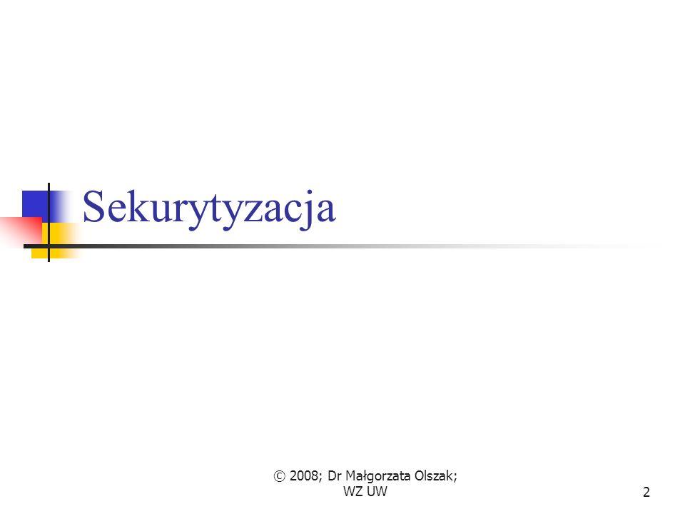 © 2008; Dr Małgorzata Olszak; WZ UW2 Sekurytyzacja