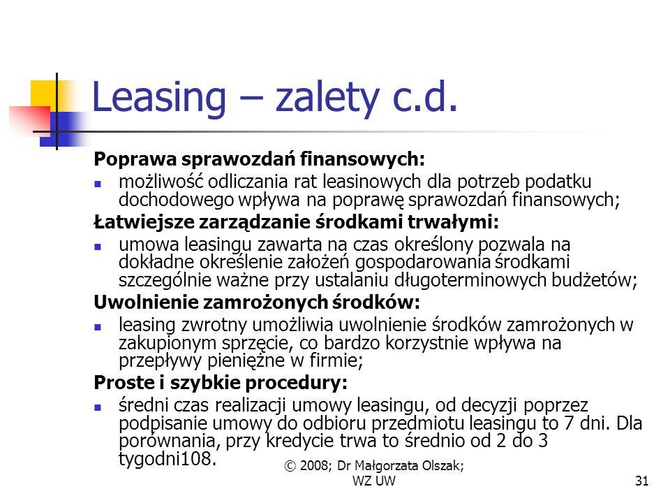 © 2008; Dr Małgorzata Olszak; WZ UW31 Leasing – zalety c.d.